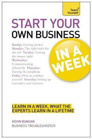 Start Your Own Business in a Week : Teach Yourself  - Kevin Duncan
