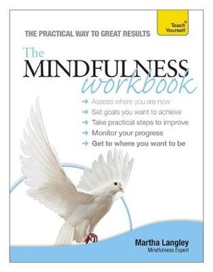 The Mindfulness Workbook : Teach Yourself - Martha Langley