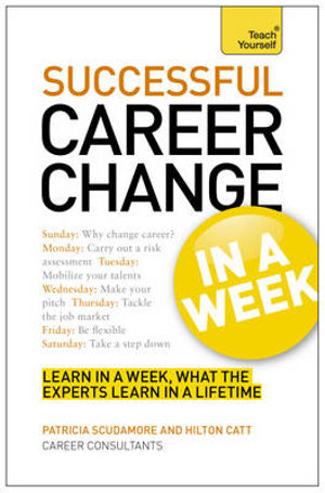 Teach Yourself : Change Your Career Successfully in a Week - Patricia Scudamore