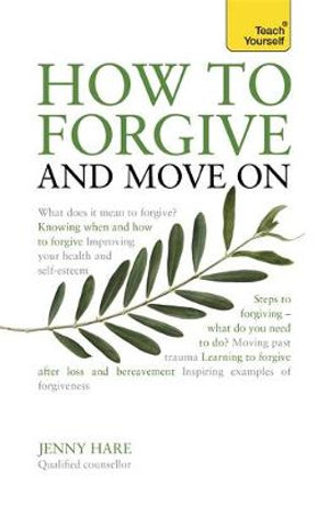 How To Forgive And Move On : Teach Yourself  - Jenny Hare