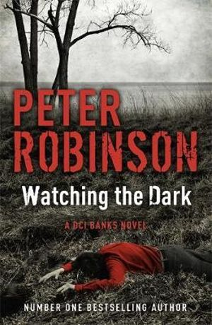 Watching the Dark : The Inspector Banks Series : Book 20 - Peter Robinson