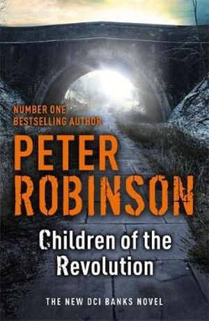 Children of the Revolution : A DCI Banks Mystery - Peter Robinson