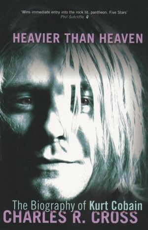 Heavier Than Heaven - Charles R. Cross