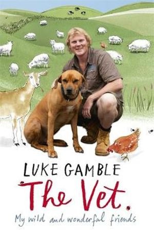 The Vet : My Wild and Wonderful Friends - Luke Gamble