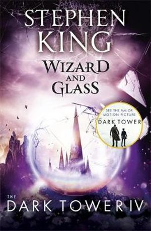 Wizard and Glass : Dark Tower Series : Book 4 - Stephen King