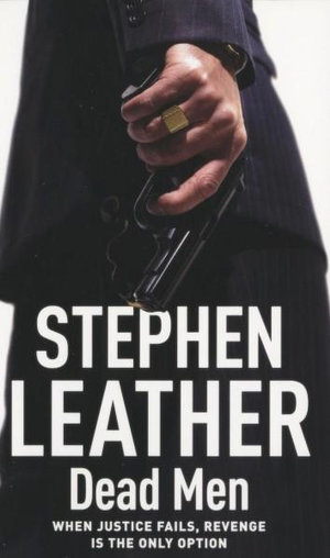 Dead Men : When Justice Fails, Revenge Is the Only Option - Stephen Leather