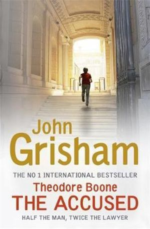 Theodore Boone : The Accused : Theodore Boone Series : Book 3 - John Grisham
