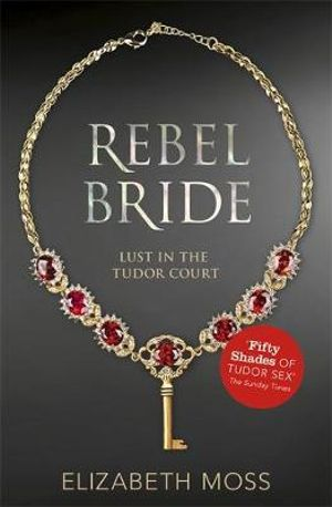 Rebel Bride : Lust in the Tudor Court : Book 2 - Elizabeth Moss