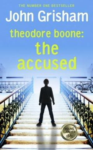 Theodore Boone : The Accused : Theodore Boone : Book 3 - John Grisham