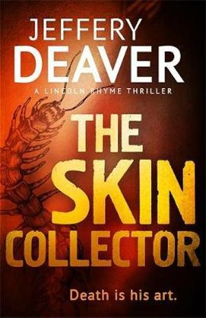 The Skin Collector : The Lincoln Rhyme Series :  Book 11 - Jeffery Deaver