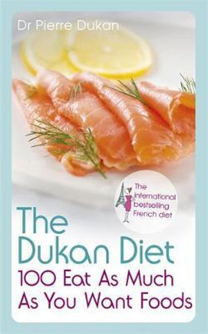 The Dukan Diet 100 Eat as Much as You Want Foods - Pierre Dukan
