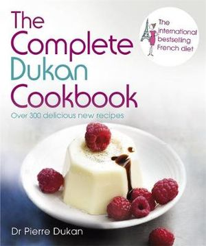 The Complete Dukan Cookbook : Over 300 delicious new recipes - Pierre Dukan