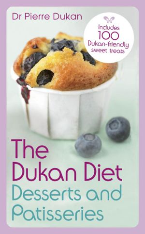The Dukan Diet Desserts and Patisseries - Pierre Dukan