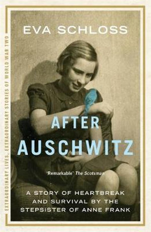 After Auschwitz : A Story of Heartbreak and Survival by the Stepsister of Anne Frank - Eva Schloss