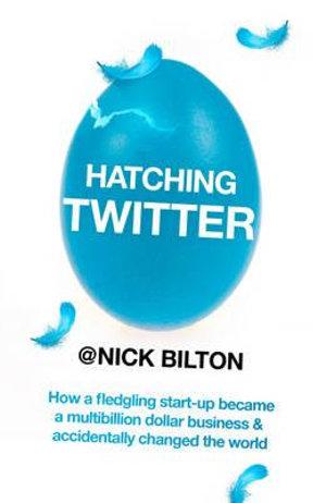 Hatching Twitter - Nick Bilton
