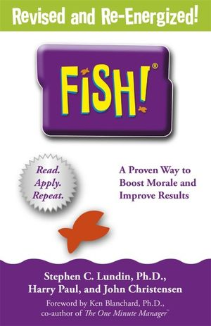 Fish! : A remarkable way to boost morale and improve results - Stephen C. Lundin