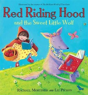 Red Riding Hood and the Sweet Little Wolf - Rachael Mortimer