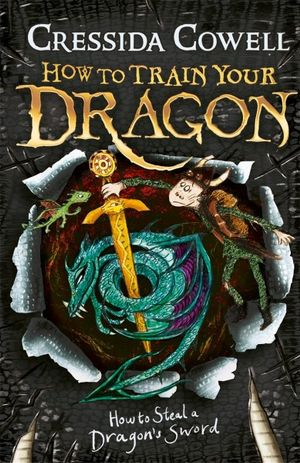 How to Steal a Dragon's Sword : How to Train Your Dragon : Book 9 - Cressida Cowell