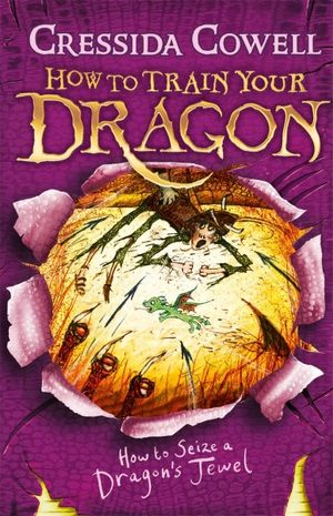 How to Seize a Dragon's Jewel : How to Train Your Dragon : Book 10 - Cressida Cowell
