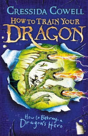 How to Betray a Dragon's Hero  : How to Train Your Dragon : Book 11 - Cressida Cowell