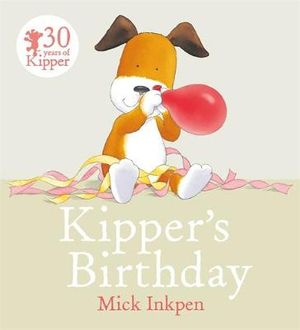 Kipper's Birthday : Kipper - Mick Inkpen