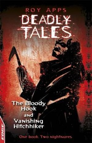 Deadly Tales : The Bloody Hook and Vanishing Hitchhiker : One Book. Two Nightmares - Roy Apps