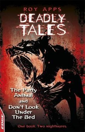The Party Animal and Don't Look Under the Bed : Deadly Tales - One Book : Two Nightmares - Roy Apps