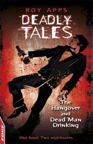Deadly Tales : The Hangover and Dead Man Drinking : One Book. Two Nightmares - Roy Apps