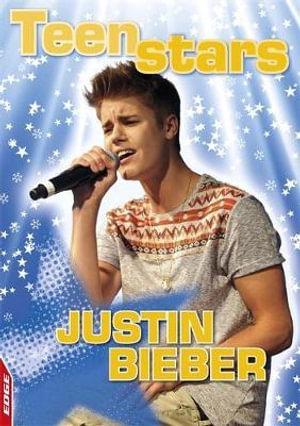 Justin Bieber : Edge : Teen Stars   - Liz Gogerly