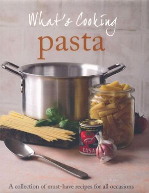 Pasta : What's Cooking  - A Collection of must have recipes for all occasions - Parragon