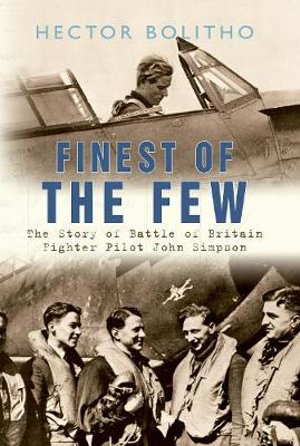 Finest of the Few  : The Story of Battle of Britain Fighter Pilot John Simpson - Hector Bolitho