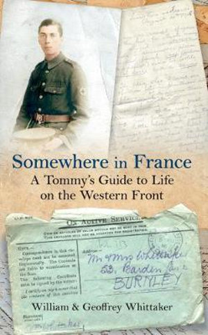 Somewhere in France a Tommy's Guide to Life on the Western Front - William Whittaker