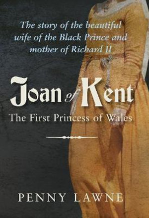 Booktopia - Joan Of Kent, The First Princess Of Wales By ...