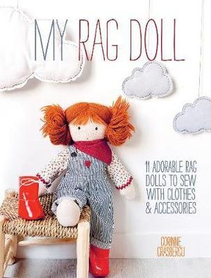 My Rag Doll : 11 Adorable Rag Dolls to Sew with Clothes and Accessories - Corinne Crasbercu