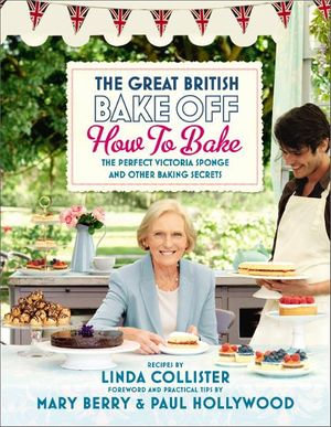 Great British Bake Off : How to Bake: The Perfect Victoria Sponge and Other Baking Secrets - Love Productions