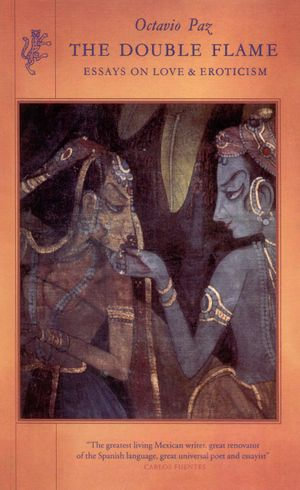 The Double Flame : Essays on Love & Eroticism - Octavio Paz