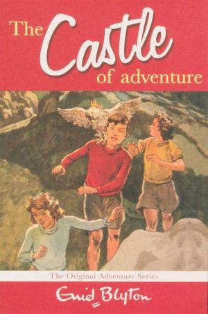 The Castle of Adventure : The Original Adventure Series - Enid Blyton
