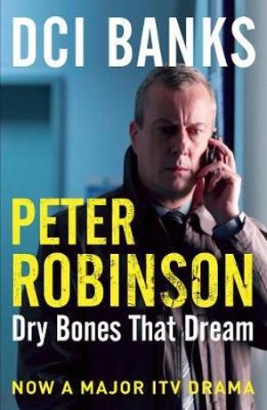 Dry Bones That Dream : The Inspector Banks Series : Book 7 - Peter Robinson
