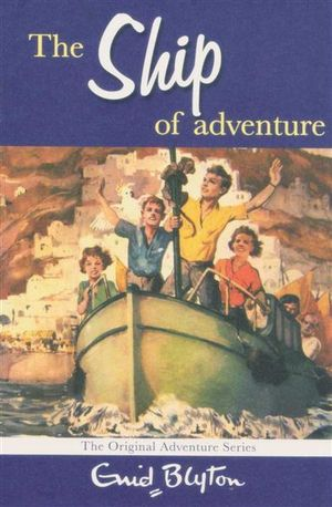 The Ship of Adventure : The Original Adventure Series - Enid Blyton