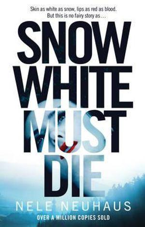 Snow White Must Die - Nele Neuhaus