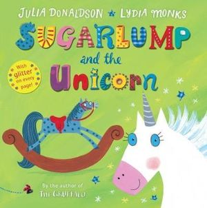 Sugarlump and the Unicorn : Signed Copies Available!* - Julia Donaldson