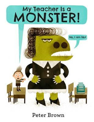 My Teacher is a Monster! (No, I am Not) - Peter Brown