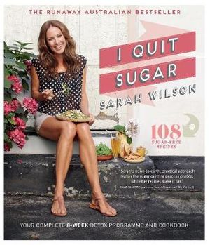 I Quit Sugar : Your Complete 8-Week Detox Program and Cookbook - Sarah Wilson