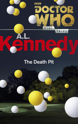 Doctor Who : The Death Pit (Time Trips) - A. L. Kennedy