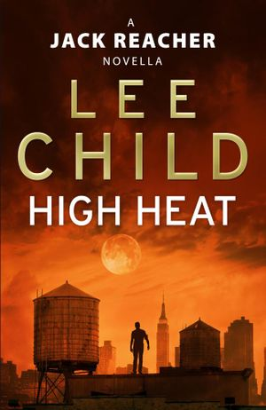 High Heat : (A Jack Reacher Novella) - Lee Child