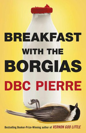 Breakfast with the Borgias - DBC Pierre