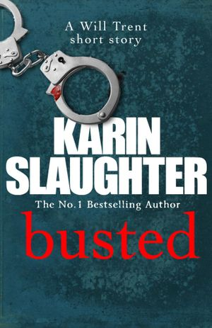 Busted : A Will Trent Short Story - Karin Slaughter