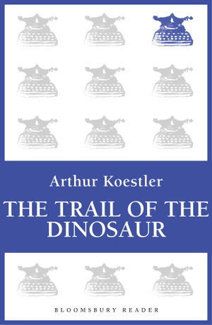 The Trail of the Dinosaur / Reflections on Hanging - Arthur Koestler