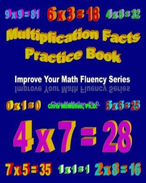 Multiplication Facts Practice Book : Improve Your Math Fluency Series - Chris McMullen Ph D