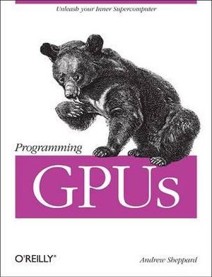 Programming GPUs : OREILLY AND ASSOCIATE - Andrew Sheppard
